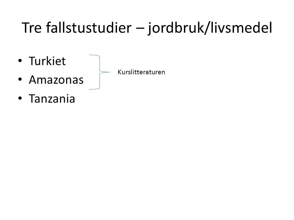 Tre fallstustudier – jordbruk/livsmedel Turkiet Amazonas Tanzania Kurslitteraturen