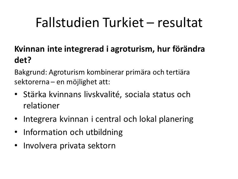 Fallstudien Turkiet – resultat Kvinnan inte integrerad i agroturism, hur förändra det.