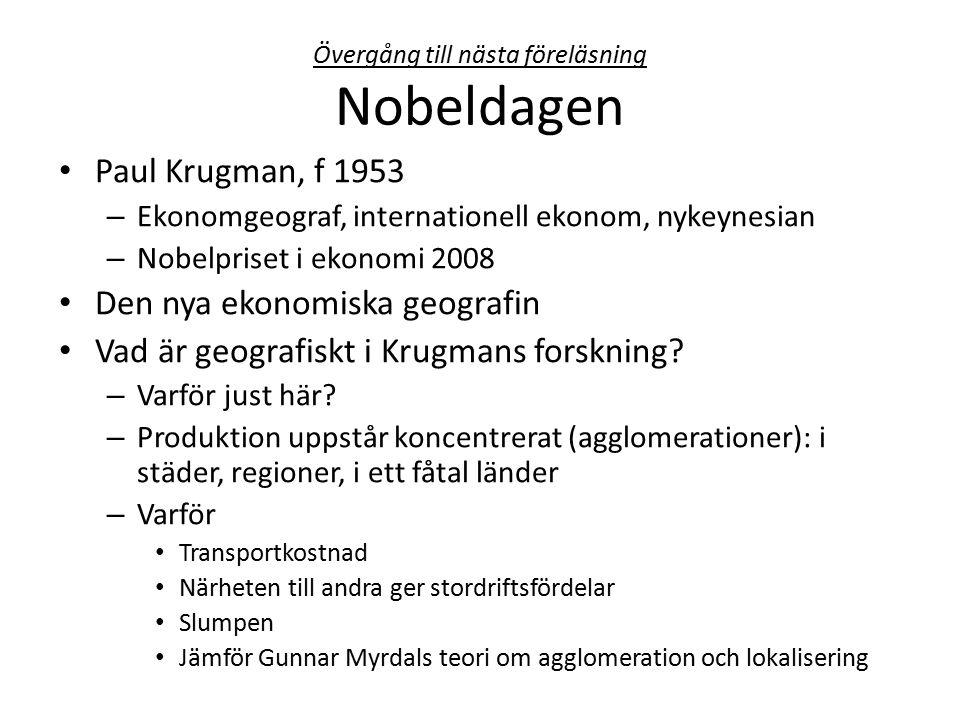 Övergång till nästa föreläsning Nobeldagen Paul Krugman, f 1953 – Ekonomgeograf, internationell ekonom, nykeynesian – Nobelpriset i ekonomi 2008 Den nya ekonomiska geografin Vad är geografiskt i Krugmans forskning.