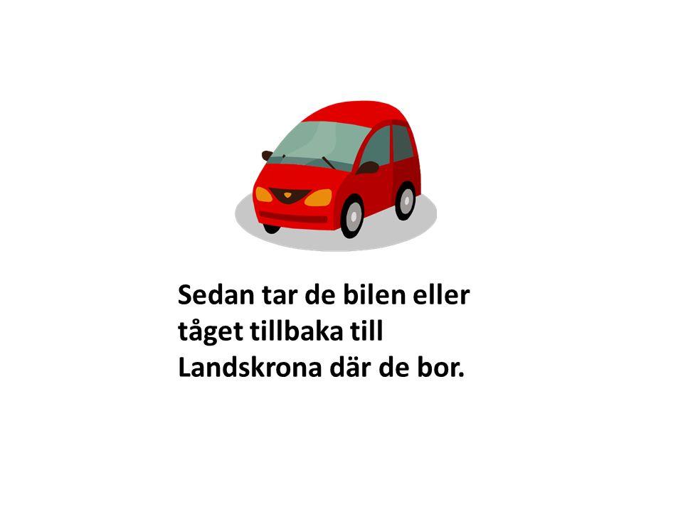 Sedan tar de bilen eller tåget tillbaka till Landskrona där de bor.