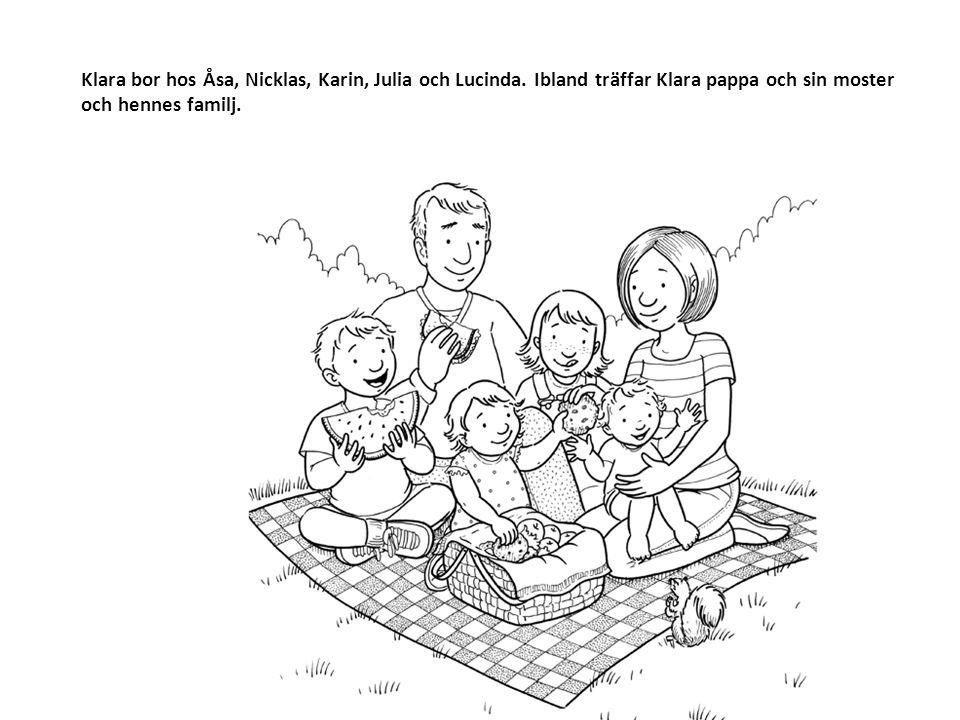 Klara bor hos Åsa, Nicklas, Karin, Julia och Lucinda.