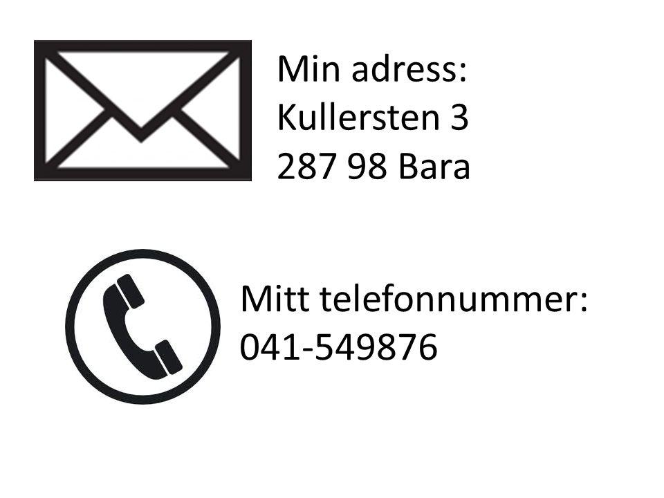 Min adress: Kullersten 3 287 98 Bara Mitt telefonnummer: 041-549876