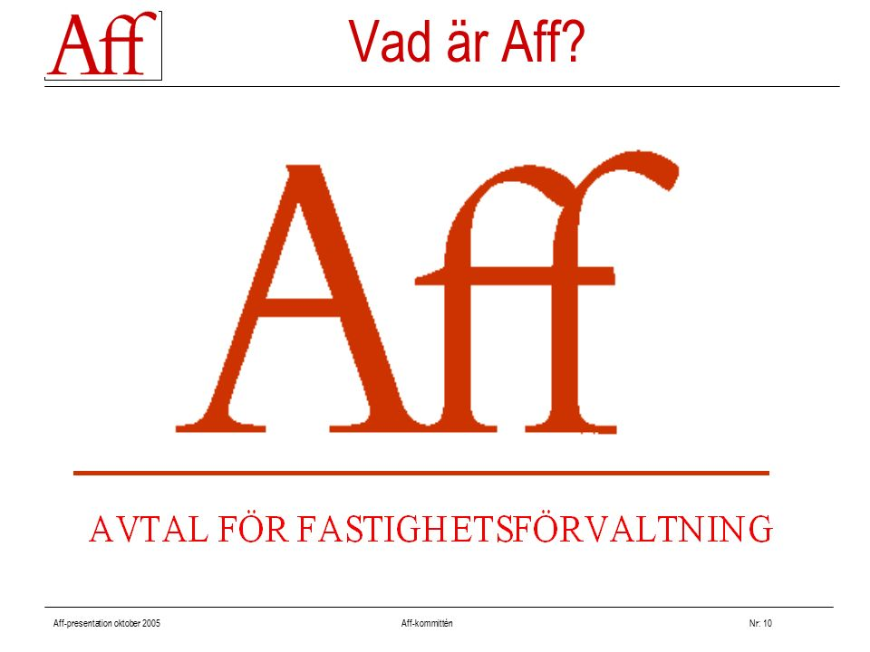 Aff-presentation oktober 2005 Aff-kommitténNr: 10 Vad är Aff?