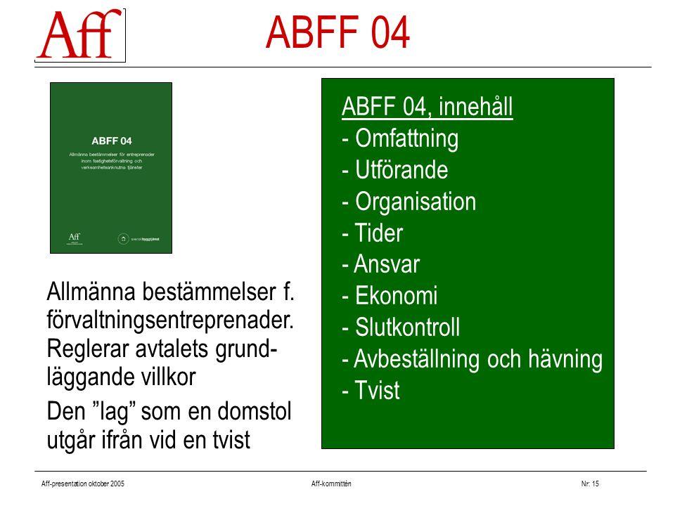 Aff-presentation oktober 2005 Aff-kommitténNr: 15 ABFF 04 Allmänna bestämmelser f. förvaltningsentreprenader. Reglerar avtalets grund- läggande villko