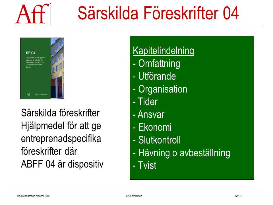 Aff-presentation oktober 2005 Aff-kommitténNr: 19 Särskilda föreskrifter Hjälpmedel för att ge entreprenadspecifika föreskrifter där ABFF 04 är dispos