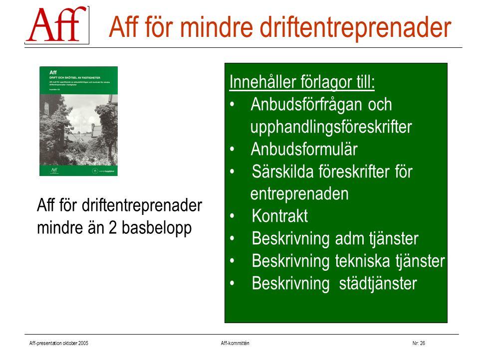 Aff-presentation oktober 2005 Aff-kommitténNr: 26 Innehåller förlagor till: Anbudsförfrågan och upphandlingsföreskrifter Anbudsformulär Särskilda före