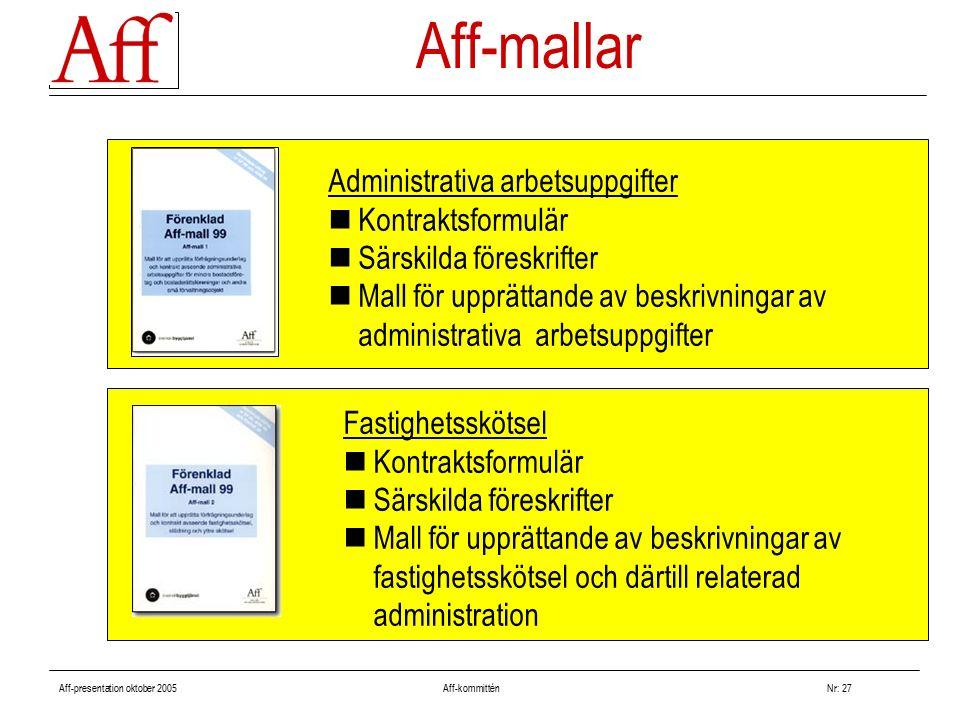 Aff-presentation oktober 2005 Aff-kommitténNr: 27 Administrativa arbetsuppgifter Kontraktsformulär Särskilda föreskrifter Mall för upprättande av besk
