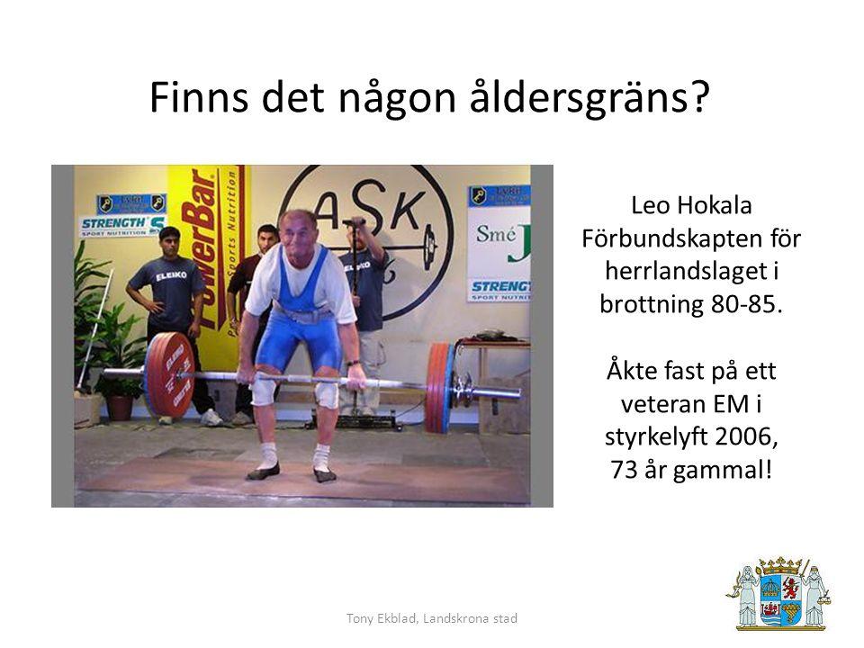 Tony Ekblad, Landskrona stad Finns det någon åldersgräns.