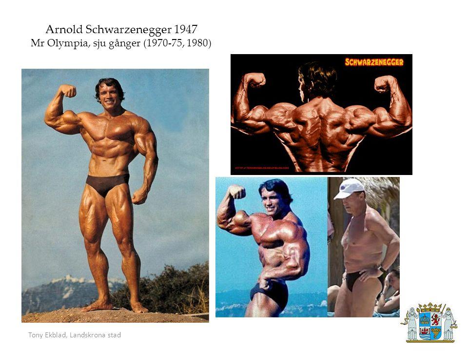 Tony Ekblad, Landskrona stad Arnold Schwarzenegger 1947 Mr Olympia, sju gånger (1970-75, 1980)