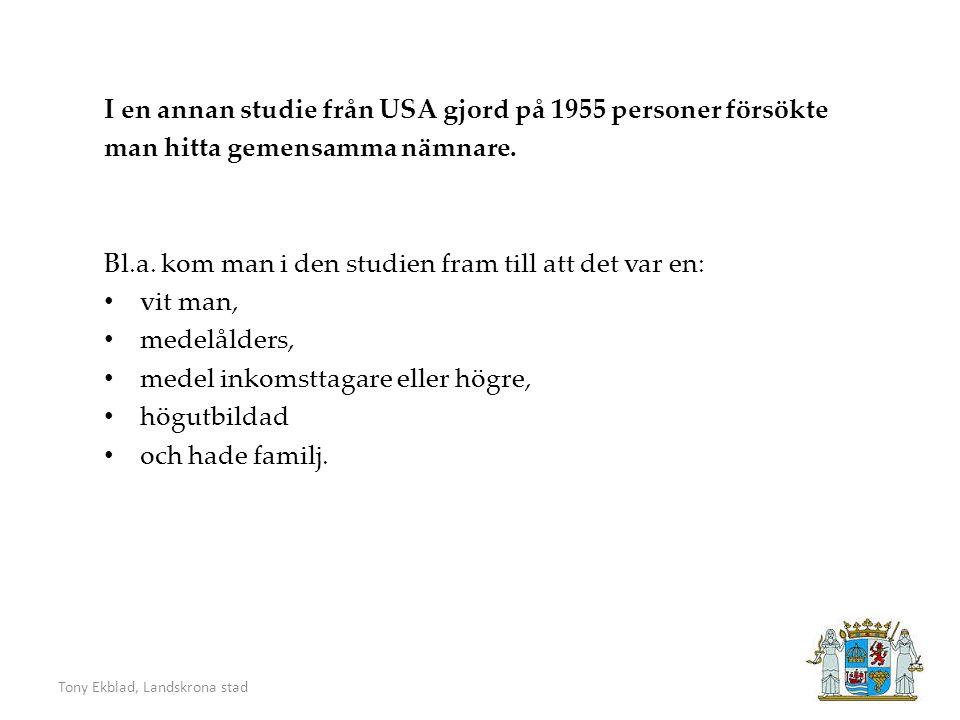 Tony Ekblad, Landskrona stad I en annan studie från USA gjord på 1955 personer försökte man hitta gemensamma nämnare.