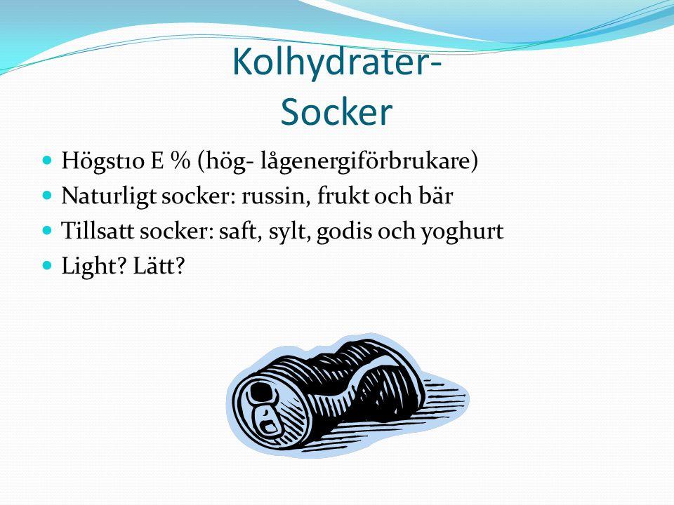 Kolhydrater- Socker Högst10 E % (hög- lågenergiförbrukare) Naturligt socker: russin, frukt och bär Tillsatt socker: saft, sylt, godis och yoghurt Light.