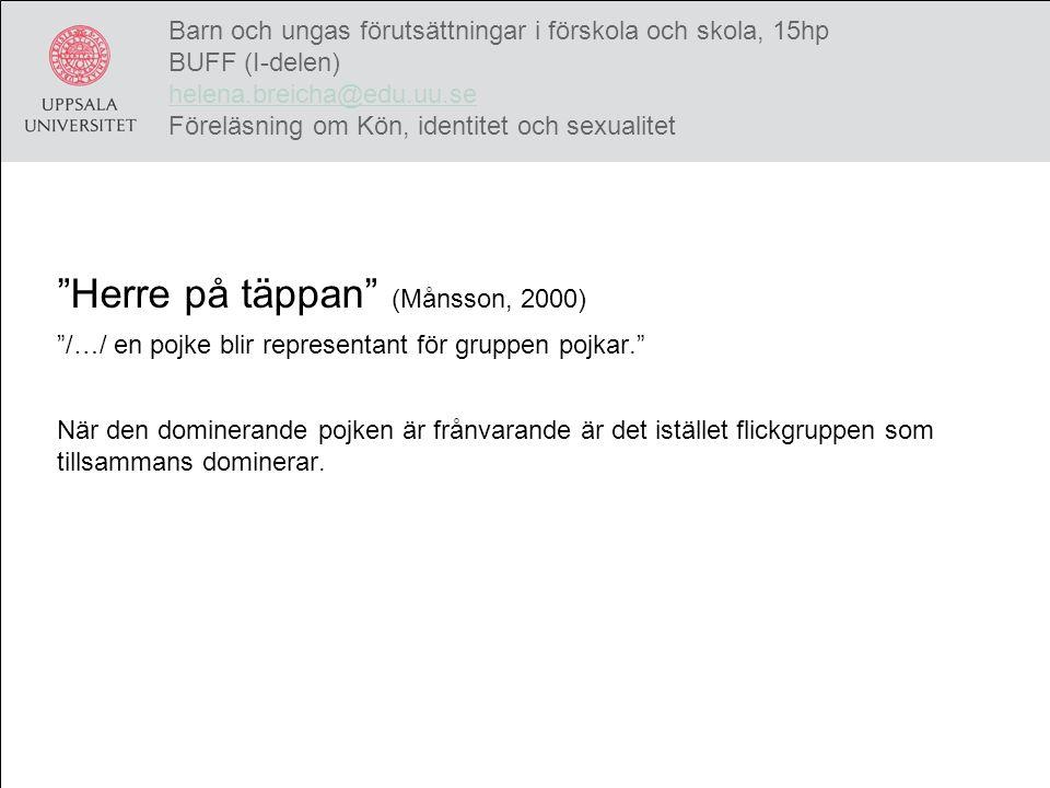Herre på täppan (Månsson, 2000) /…/ en pojke blir representant för gruppen pojkar. När den dominerande pojken är frånvarande är det istället flickgruppen som tillsammans dominerar.