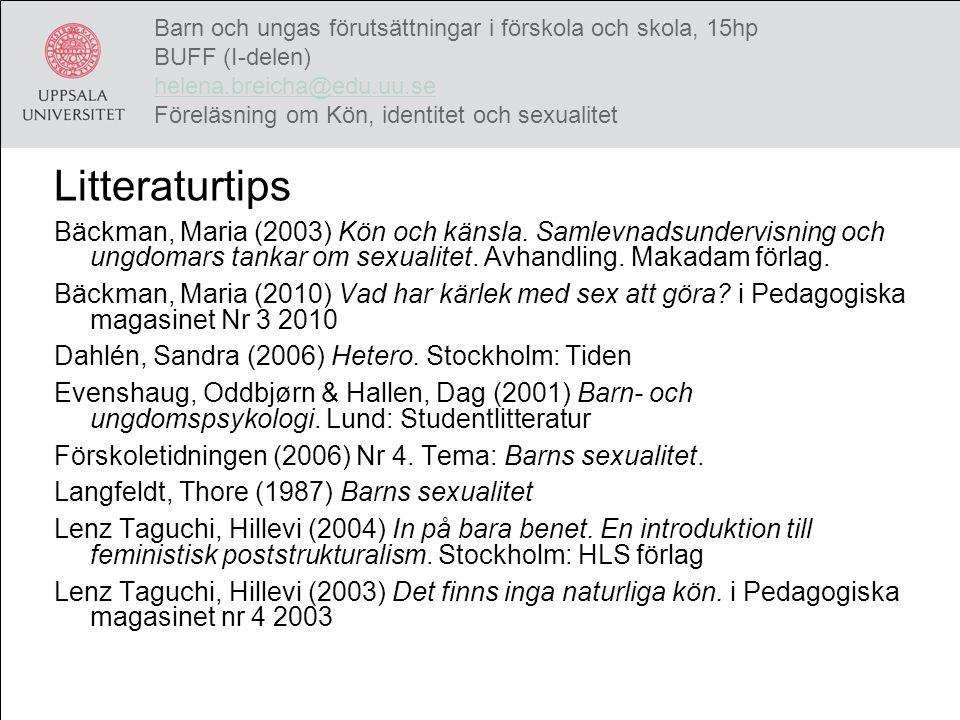 Barn och ungas förutsättningar i förskola och skola, 15hp BUFF (I-delen) helena.breicha@edu.uu.se Föreläsning om Kön, identitet och sexualitet helena.breicha@edu.uu.se Litteraturtips Bäckman, Maria (2003) Kön och känsla.