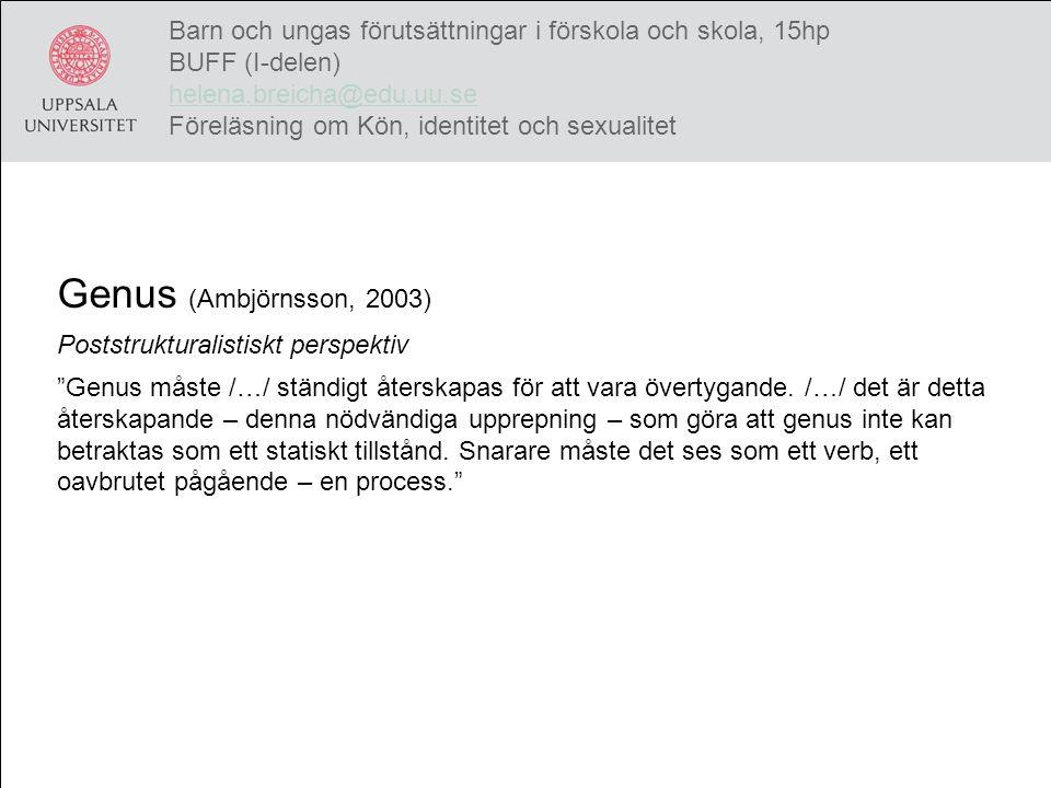 Genus (Ambjörnsson, 2003) Poststrukturalistiskt perspektiv Genus måste /…/ ständigt återskapas för att vara övertygande.