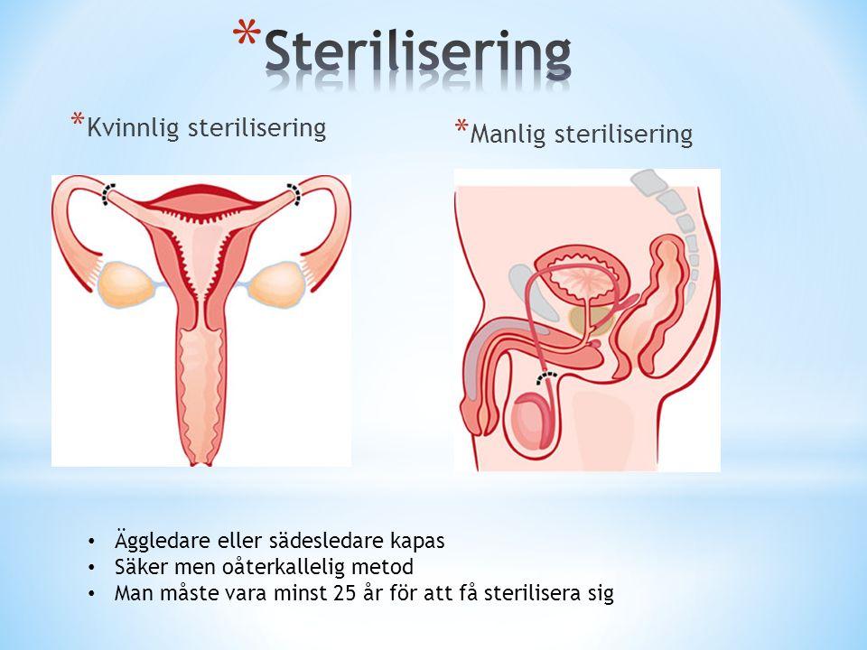 * Kvinnlig sterilisering * Manlig sterilisering Äggledare eller sädesledare kapas Säker men oåterkallelig metod Man måste vara minst 25 år för att få sterilisera sig