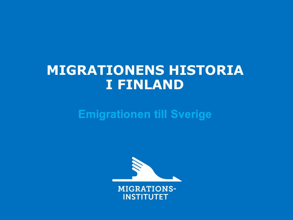 MIGRATIONENS HISTORIA I FINLAND Emigrationen till Sverige