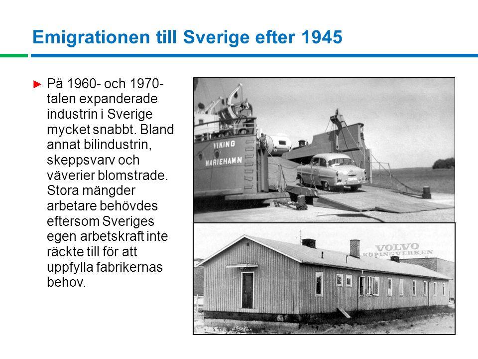 Emigrationen till Sverige efter 1945 ► På 1960- och 1970- talen expanderade industrin i Sverige mycket snabbt.