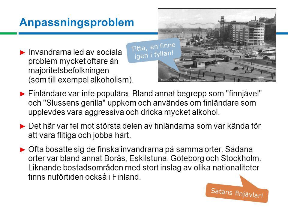 Anpassningsproblem ► Invandrarna led av sociala problem mycket oftare än majoritetsbefolkningen (som till exempel alkoholism).