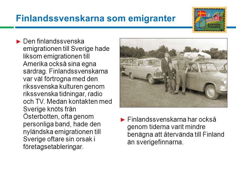 Finlandssvenskarna som emigranter ► Den finlandssvenska emigrationen till Sverige hade liksom emigrationen till Amerika också sina egna särdrag.