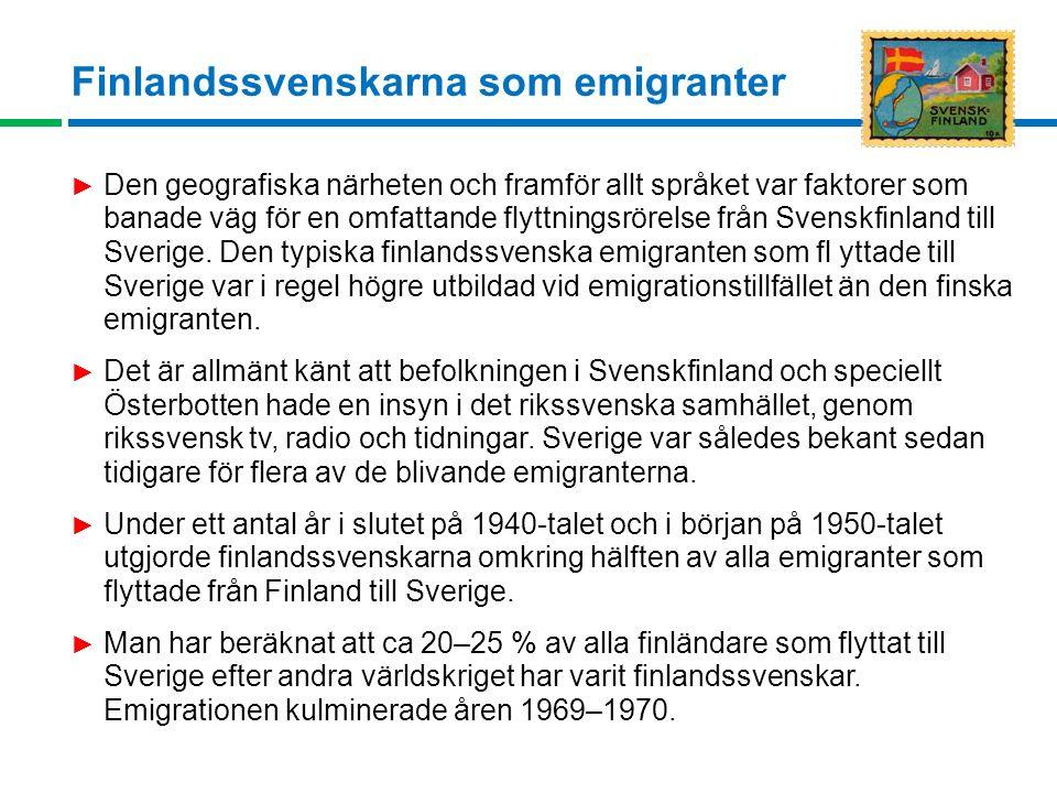 Finlandssvenskarna som emigranter ► Den geografiska närheten och framför allt språket var faktorer som banade väg för en omfattande flyttningsrörelse från Svenskfinland till Sverige.