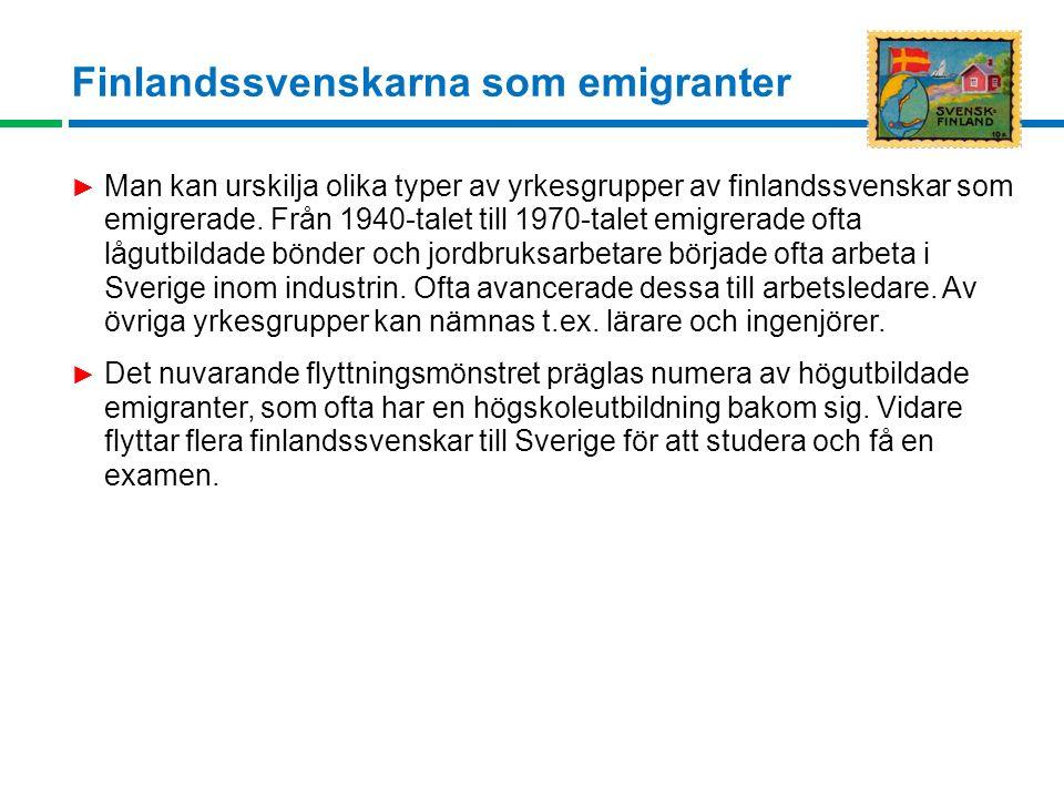 ► Man kan urskilja olika typer av yrkesgrupper av finlandssvenskar som emigrerade.
