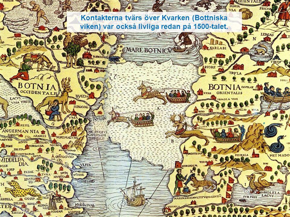 Kontakterna tvärs över Kvarken (Bottniska viken) var också livliga redan på 1500-talet.