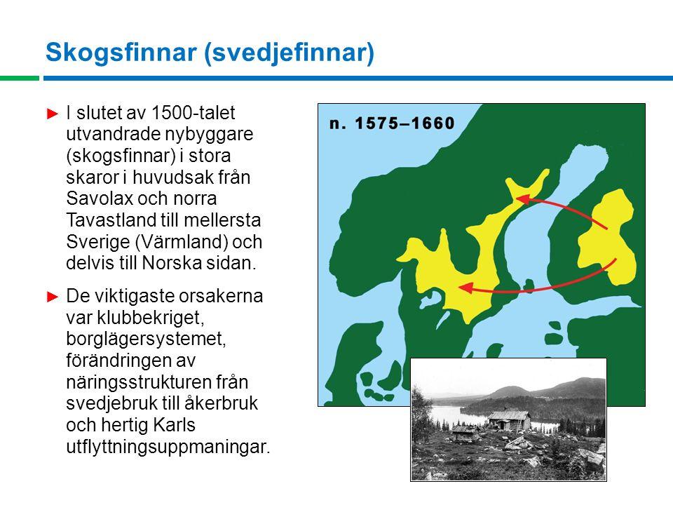 Skogsfinnar (svedjefinnar) ► I slutet av 1500-talet utvandrade nybyggare (skogsfinnar) i stora skaror i huvudsak från Savolax och norra Tavastland till mellersta Sverige (Värmland) och delvis till Norska sidan.
