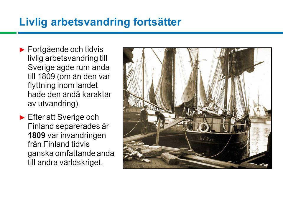 Livlig arbetsvandring fortsätter ► Fortgående och tidvis livlig arbetsvandring till Sverige ägde rum ända till 1809 (om än den var flyttning inom landet hade den ändå karaktär av utvandring).