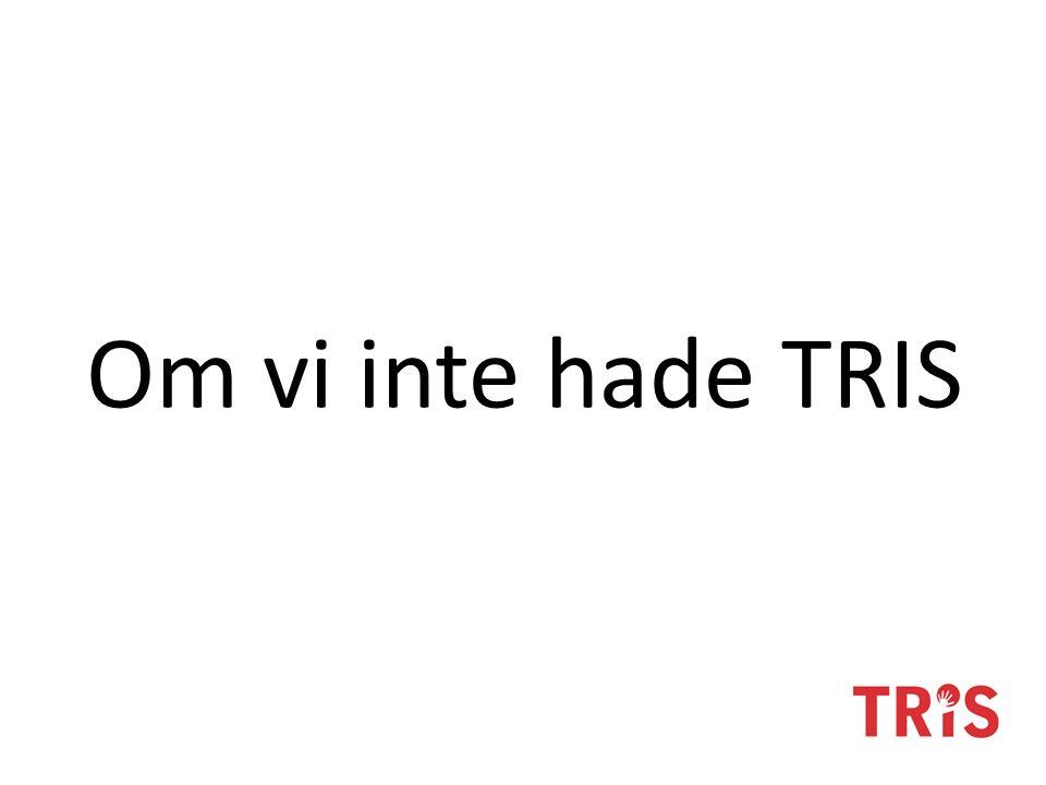 Om vi inte hade TRIS