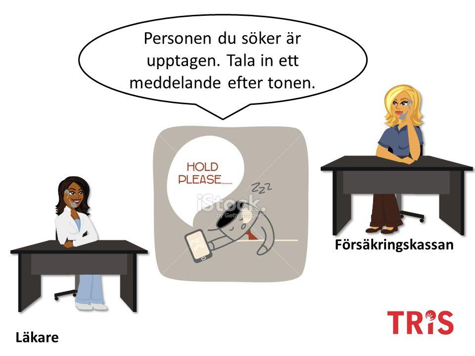 Personen du söker är upptagen. Tala in ett meddelande efter tonen. Försäkringskassan Läkare