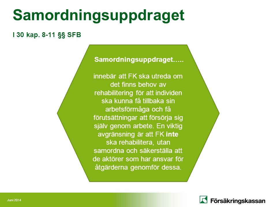 Juni 2014 Samordningsuppdraget I 30 kap. 8-11 §§ SFB Samordningsuppdraget…..