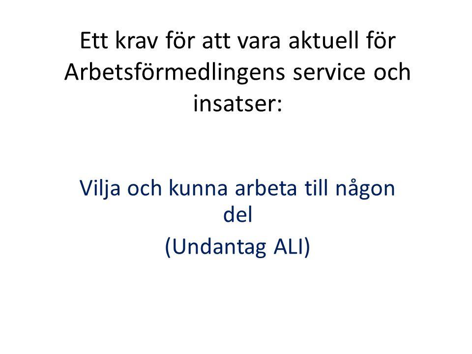 Ett krav för att vara aktuell för Arbetsförmedlingens service och insatser: Vilja och kunna arbeta till någon del (Undantag ALI)