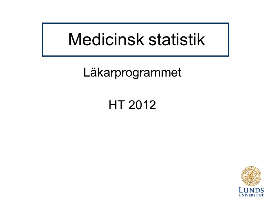 Medicinsk statistik Läkarprogrammet HT 2012