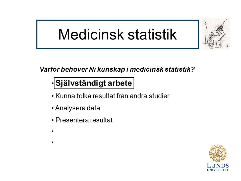 Medicinsk statistik Varför behöver Ni kunskap i medicinsk statistik.