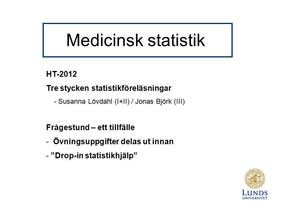 Medicinsk statistik HT-2012 Tre stycken statistikföreläsningar - Susanna Lövdahl (I+II) / Jonas Björk (III) Frågestund – ett tillfälle - Övningsuppgifter delas ut innan - Drop-in statistikhjälp