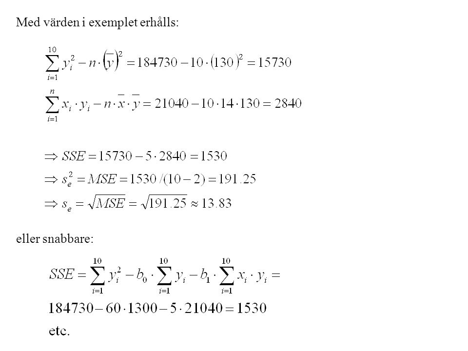 Med värden i exemplet erhålls: eller snabbare: