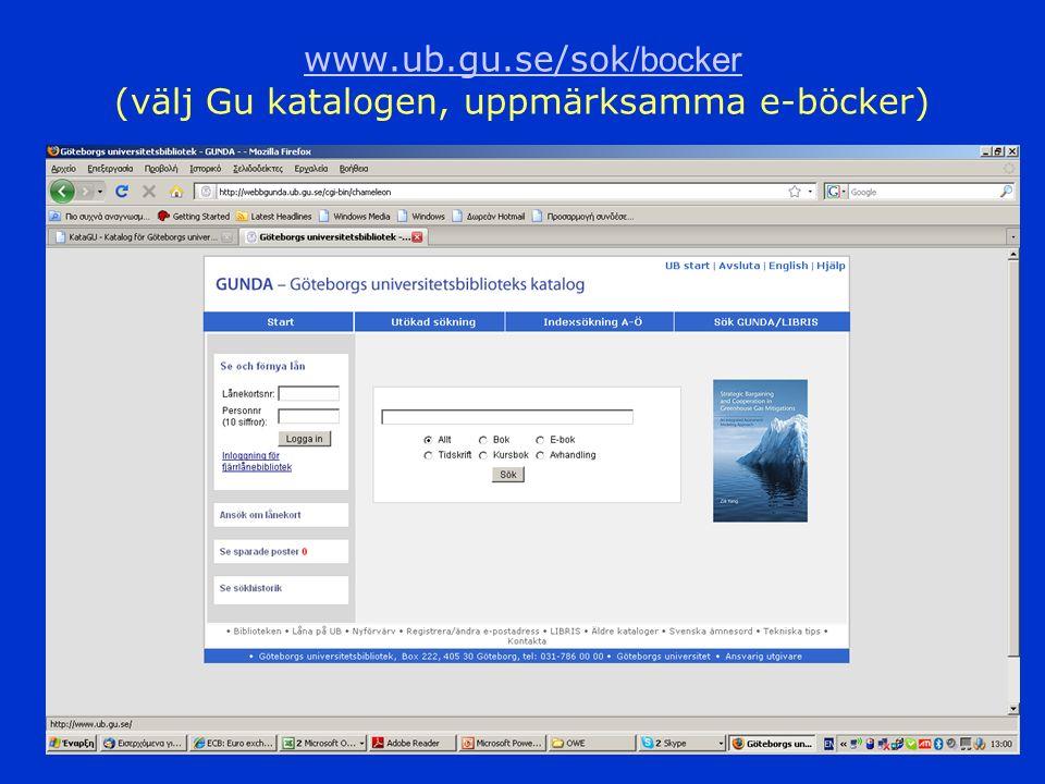 10 www.ub.gu.se/sok /bocker www.ub.gu.se/sok /bocker (välj Gu katalogen, uppmärksamma e-böcker)
