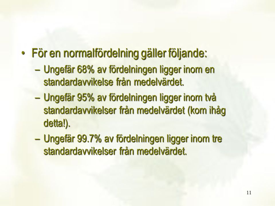 11 För en normalfördelning gäller följande:För en normalfördelning gäller följande: –Ungefär 68% av fördelningen ligger inom en standardavvikelse från medelvärdet.