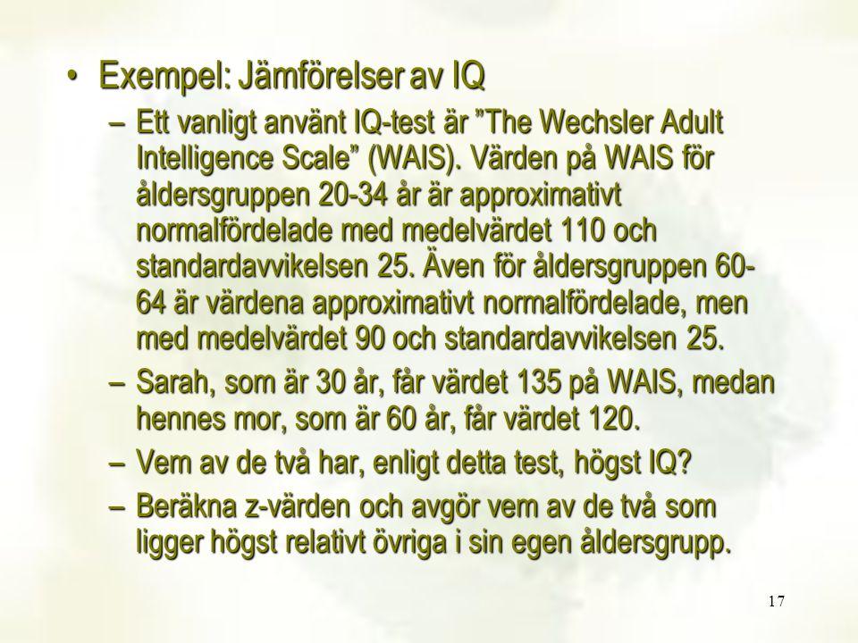 17 Exempel: Jämförelser av IQExempel: Jämförelser av IQ –Ett vanligt använt IQ-test är The Wechsler Adult Intelligence Scale (WAIS).