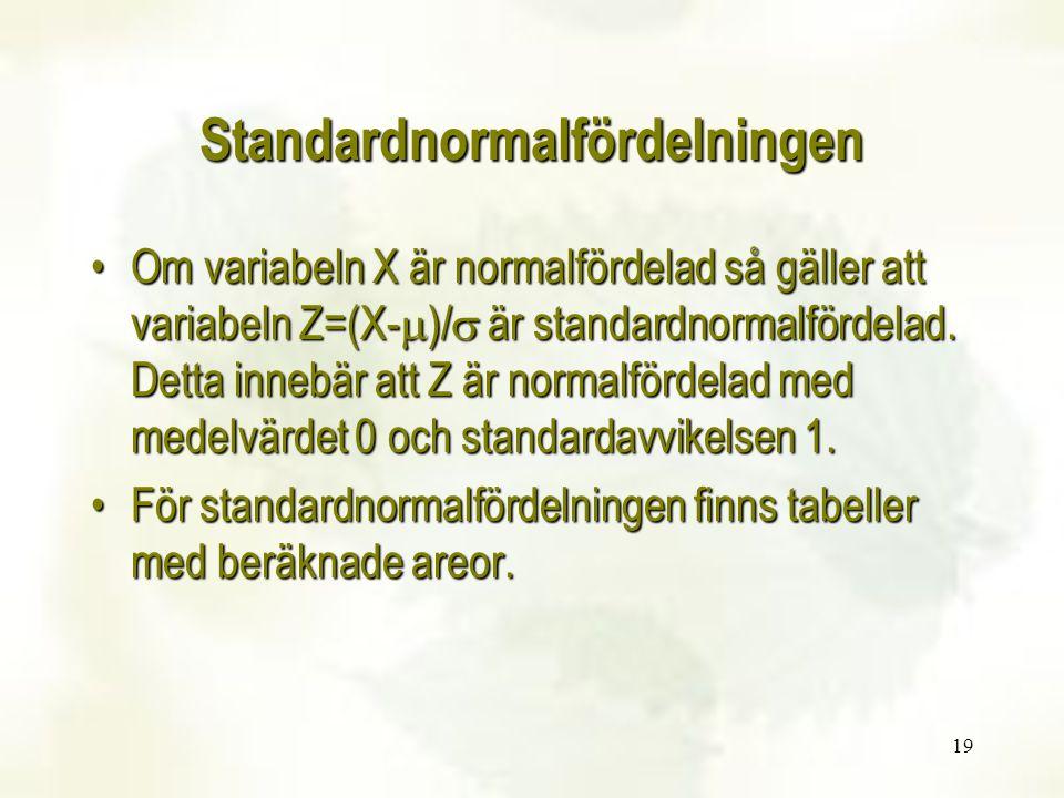 19 Standardnormalfördelningen Om variabeln X är normalfördelad så gäller att variabeln Z=(X-  )/  är standardnormalfördelad. Detta innebär att Z är