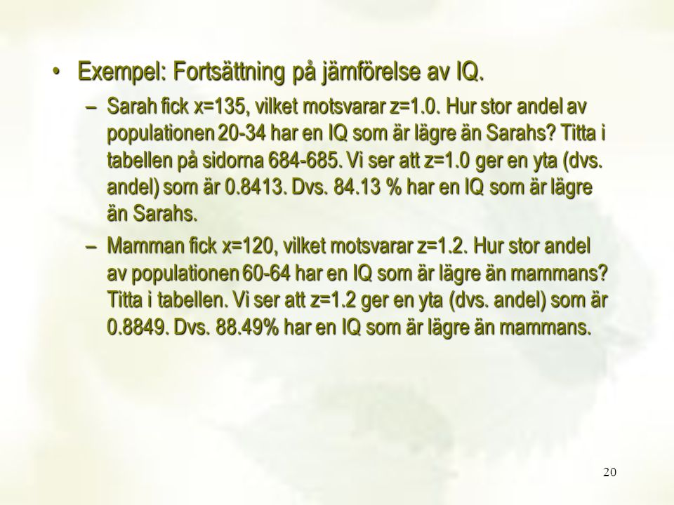 20 Exempel: Fortsättning på jämförelse av IQ.Exempel: Fortsättning på jämförelse av IQ. –Sarah fick x=135, vilket motsvarar z=1.0. Hur stor andel av p