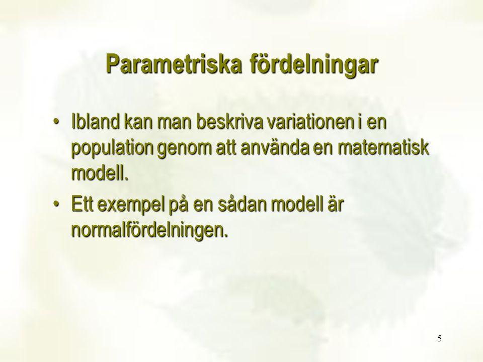 16 Exempel:Exempel: –Antag att intelligensen i en population, mätt med ett visst intelligenstest, kan beskrivas av en normalfördelning med medelvärdet 100 och standardavvikelsen 15.