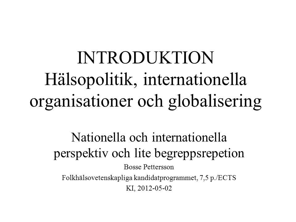 INTRODUKTION Hälsopolitik, internationella organisationer och globalisering Nationella och internationella perspektiv och lite begreppsrepetion Bosse