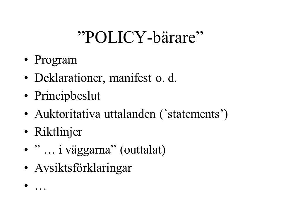 """""""POLICY-bärare"""" Program Deklarationer, manifest o. d. Principbeslut Auktoritativa uttalanden ('statements') Riktlinjer """" … i väggarna"""" (outtalat) Avsi"""