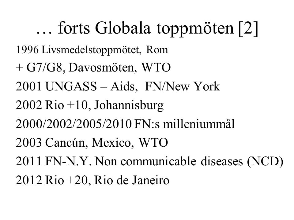 … forts Globala toppmöten [2] 1996 Livsmedelstoppmötet, Rom + G7/G8, Davosmöten, WTO 2001 UNGASS – Aids, FN/New York 2002 Rio +10, Johannisburg 2000/2