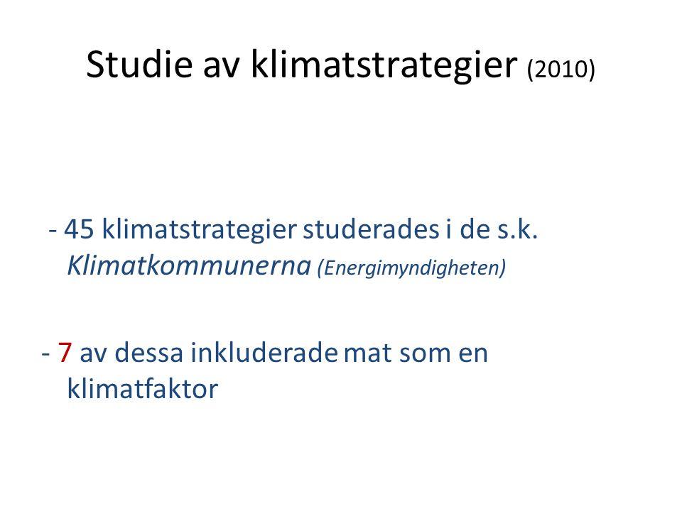 Studie av klimatstrategier (2010) - 45 klimatstrategier studerades i de s.k. Klimatkommunerna (Energimyndigheten) - 7 av dessa inkluderade mat som en