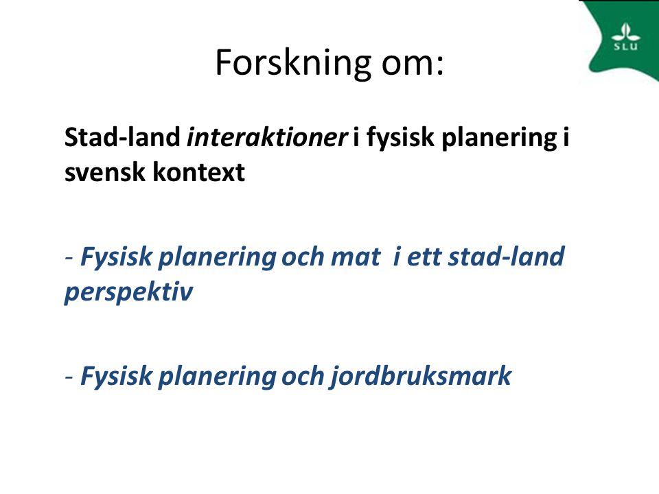 Forskning om: Stad-land interaktioner i fysisk planering i svensk kontext - Fysisk planering och mat i ett stad-land perspektiv - Fysisk planering och