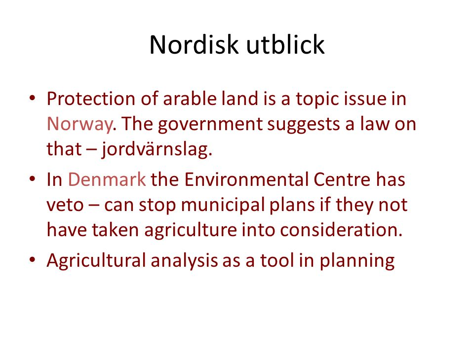 Nordisk utblick Protection of arable land is a topic issue in Norway. The government suggests a law on that – jordvärnslag. In Denmark the Environment