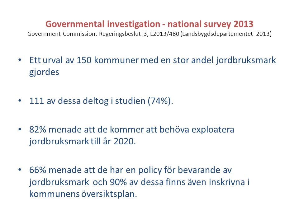 Governmental investigation - national survey 2013 Government Commission: Regeringsbeslut 3, L2013/480 (Landsbygdsdepartementet 2013) Ett urval av 150