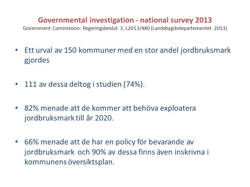 Governmental investigation - national survey 2013 Government Commission: Regeringsbeslut 3, L2013/480 (Landsbygdsdepartementet 2013) Ett urval av 150 kommuner med en stor andel jordbruksmark gjordes 111 av dessa deltog i studien (74%).